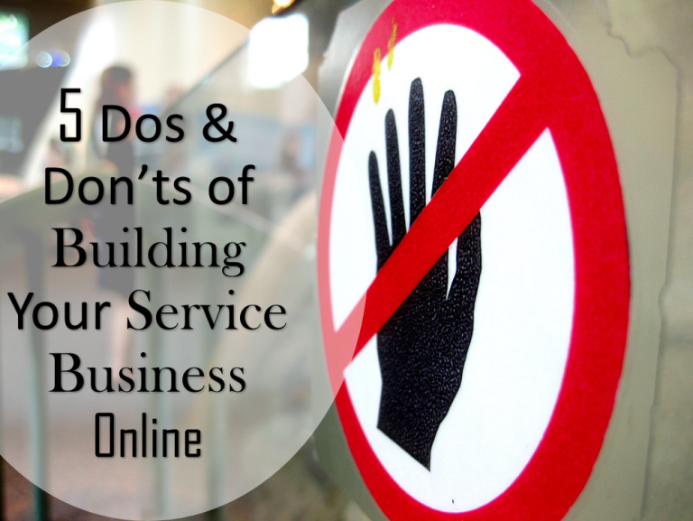 5 Dos And Don'ts Of Building Your Service Business Online