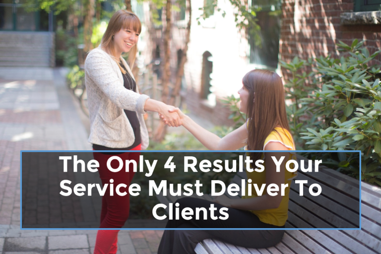 The Only 4 Results Your Service Must Deliver To Clients