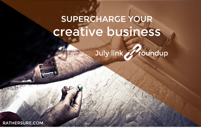 19 Actionable Resources To Supercharge Your Creative Business (July Link Roundup)