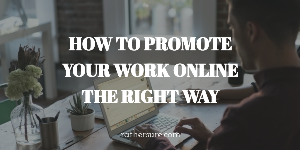 How to Promote Your Work Online The Right Way