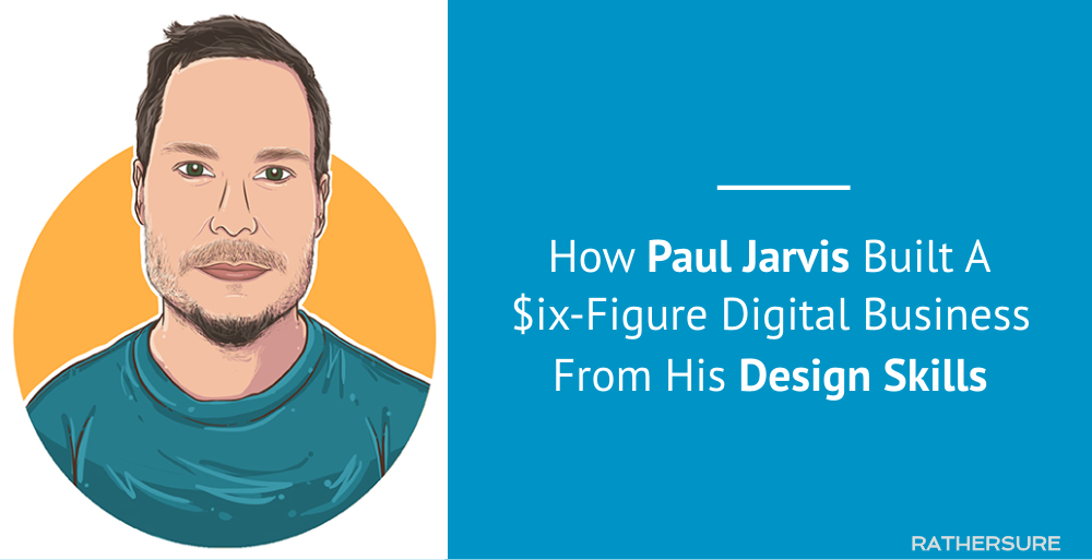 How Paul Jarvis Built A Six-Figure Digital Business From His Design Skills [Case Study]