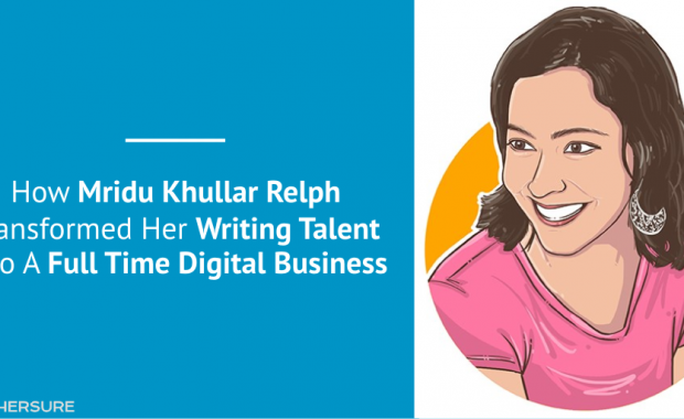How Mridu Khullar Relph Transformed Her Writing Talent Into A Full Time Digital Business [Case Study]