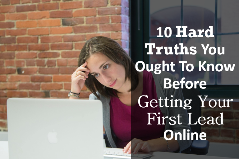 10 hard truths you ought to know before getting your first lead online