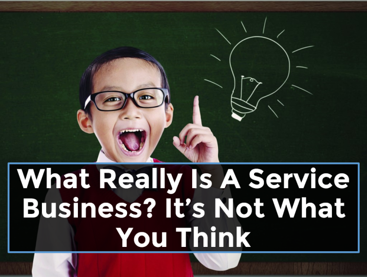 What Really Is A Service Business? It's Not What You Think