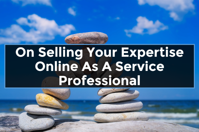 On Selling Your Expertise Online As A Service Professional