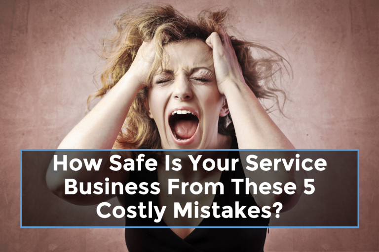 How Safe Is Your Service Business From These 5 Costly Mistakes
