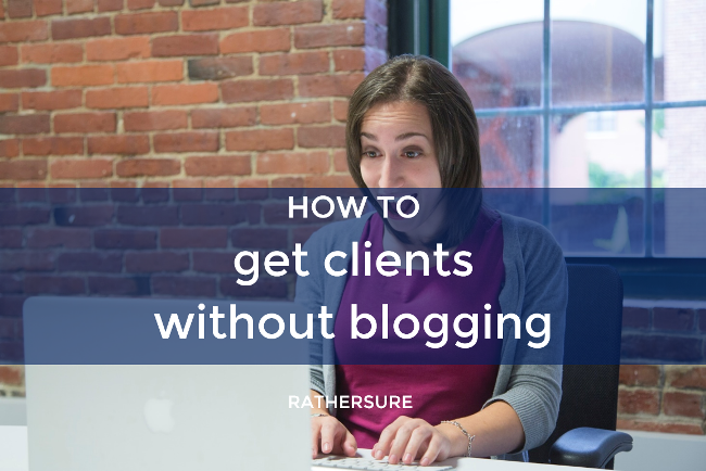 2 Incredible Ways To Get Clients Without Blogging