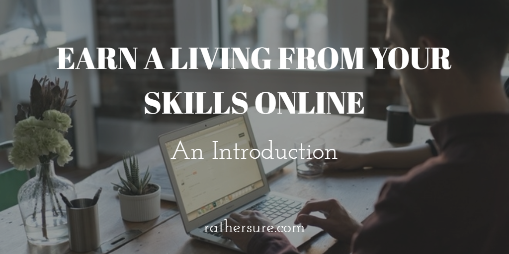 3 Simple Steps to Earning A Living From Your Skills Online