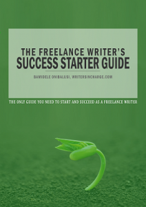 The Freelance Writer's Success Starter Guide by Bamidele