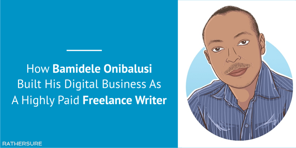 How Bamidele Onibalusi Built His Digital Business As A Highly Paid Freelance Writer [Case Study]