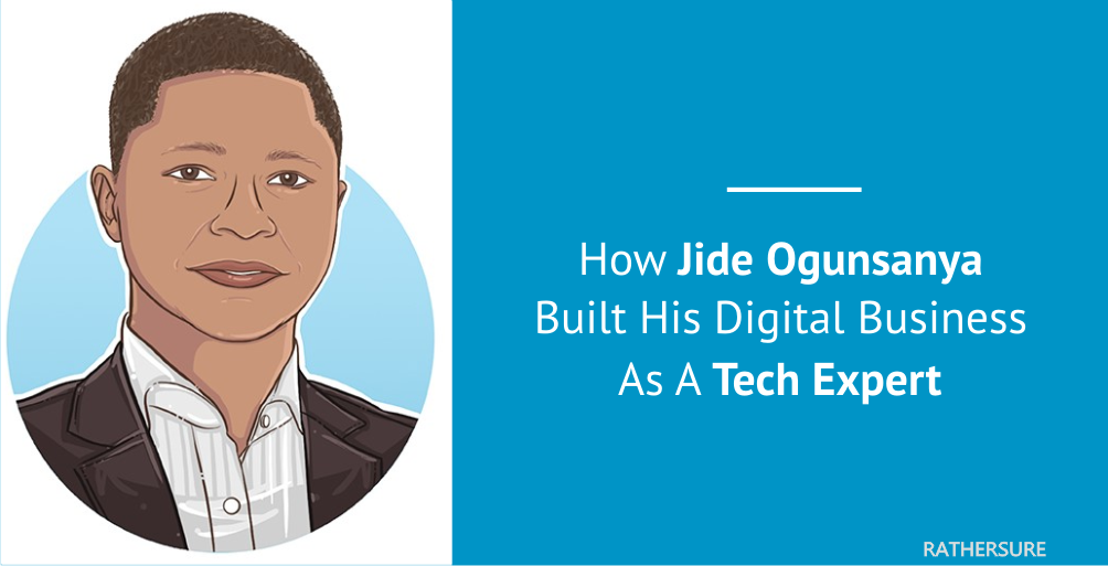 How Jide Ogunsanya Built His Digital Business As A Tech Expert [Case Study]