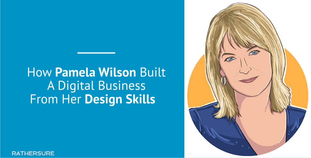 How Pamela Wilson Built A Digital Business From Her Design Skills [Case Study]
