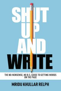 Shut Up and Write by Mridu Khullar Relph