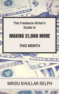 The Freelance Writer's Guide To Making $1,000 More This Month by Mridu Khullar Relph